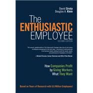 The Enthusiastic Employee How Companies Profit by Giving Workers What They Want by Sirota, David; Klein, Douglas A., 9780134057590
