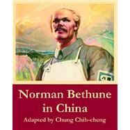 Norman Bethune In China by Chih-cheng, Chung, 9781410107596
