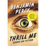 Thrill Me Essays on Fiction,Percy, Benjamin,9781555977597