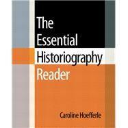 The Essential Historiography Reader by Hoefferle, Caroline, 9780321437624