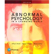 Abnormal Psychology in a Changing World by Nevid, Jeffrey S., Ph.D.; Rathus, Spencer A.; Greene, Beverly, Ph.D., 9780134447629