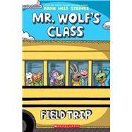 Field Trip (Mr. Wolf's Class #4) by Steinke, Aron Nels, 9781338617634