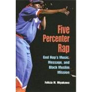 Five Percenter Rap: God Hop's Music, Message, And Black Muslim Mission by Miyakawa, Felicia M., 9780253217639