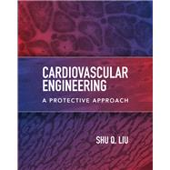 Cardiovascular Engineering: A Protective Approach by Liu, Shu Q., 9781260457643