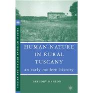 Human Nature in Rural Tuscany An Early Modern History by Hanlon, Gregory, 9781403977649