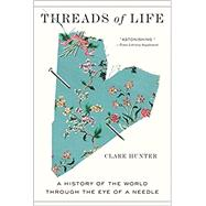 Threads of Life A History of...,Hunter, Clare,9781419747656