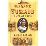 Madame Tussaud : A Life and a...,Ransom, Teresa,9780750927659