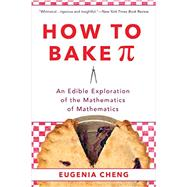 How to Bake Pi An Edible...,Cheng, Eugenia,9780465097678