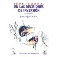 Logicas Y Dialecticas En Las Decisiones De Inversion by Cruz M., Juan Sergio, 9789588017679
