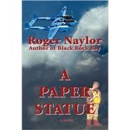 A Paper Statue by Naylor, Roger, 9780595407682