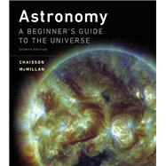 Astronomy A Beginner's Guide...,Chaisson, Eric; McMillan,...,9780134087702