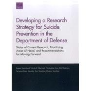 Developing a Research Strategy for Suicide Prevention in the Department of Defense Status of Current Research, Prioritizing Areas of Need, and Recommendations for Moving Forward by Ramchand, Rajeev; Eberhart, Nicole K.; Guo, Christopher; Pedersen, Eric; Savitsky, Terrance Dean; Tanielian, Terri; Voorhies, Phoenix, 9780833087713