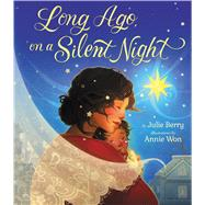 Long Ago, on a Silent Night by Berry, Julie; Won, Annie, 9781338277722