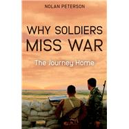 Why Soldiers Miss War by Peterson, Nolan, 9781612007731