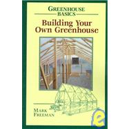 Building Your Own Greenhouse,Freeman, Mark,9780811727754