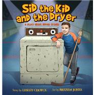 Sid the Kid and the Dryer by Choyce, Lesley; Jones, Brenda, 9781771087759