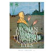 Afghan History Through Afghan Eyes by Green, Nile, 9780190247782
