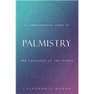 A Comprehensive Guide to Palmistry by Hanna, Cassandria, 9781796067804