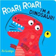 Roar! Roar! I'm a Dinosaur! by Lodge, Jo; Lodge, Jo, 9781338547818