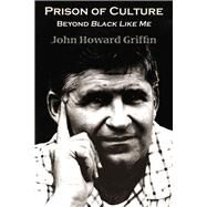 Prison of Culture Beyond Black Like Me by Griffin, John Howard, 9780916727826
