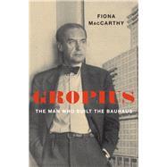 Gropius by MacCarthy, Fiona, 9780674737853