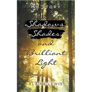 Shadows, Shades, and Brilliant Light by Lewis, Elaine, 9781973667858