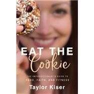 Eat the Cookie by Kiser, Taylor, 9780310357865