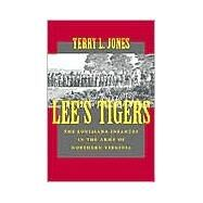 Lee's Tigers : The Louisiana Infantry in the Army of Northern Virginia by Jones, Terry L., 9780807127865