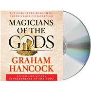 Magicians of the Gods The Forgotten Wisdom of Earth's Lost Civilization by Hancock, Graham; Hancock, Graham, 9781427267870