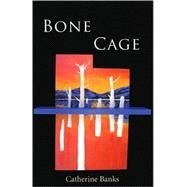 Bone Cage by Banks Catherine, 9780887547874