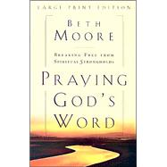 Praying God's Word: Breaking Free from Spiritual Strongholds by Moore, Beth, 9780802727886