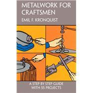 Metalwork for Craftsmen,Kronquist, Emil F.,9780486227894