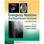Emergency Medicine Oral Board Review Illustrated by Okuda, Yasuharu, M.D.; Nelson, Bret P., M.D., 9781107627901