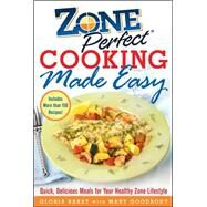 ZonePerfect Cooking Made Easy Quick, Delicious Meals for Your Healthy Zone Lifestyle by Bakst, Gloria; Goodbody, Mary, 9780071457903