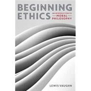 Beginning Ethics,Vaughn, Lewis,9780393937909