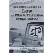 Changing Images of Law in Film and Television Crime Stories by Lenz, Timothy O., 9780820457925