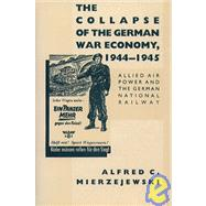 The Collapse of the German...,MIERZEJEWSKI ALFRED C.,9780807817926