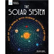 The Solar System by Lopez, Delano; Slater, Jason, 9781619307940