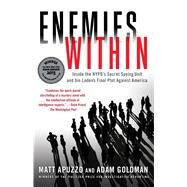 Enemies Within Inside the NYPD's Secret Spying Unit and bin Laden's Final Plot Against America by Apuzzo, Matt; Goldman, Adam, 9781476727943