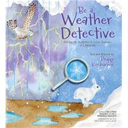 Be a Weather Detective by Kochanoff, Peggy, 9781771087964