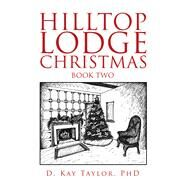 Hilltop Lodge Christmas 2 by Taylor, D. Kay, Phd., 9781796077971