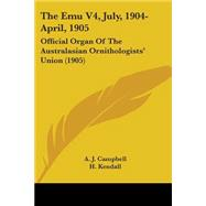 The Emu Vol 4, July, 1904-april, 1905: Official Organ of the Australasian Ornithologists' Union by Campbell, A. J.; Kendall, H., 9781104387976