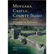 Moygara Castle, County Sligo...,O'Conor, Kieran,9781846827976