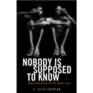 Nobody Is Supposed to Know: Black Sexuality on the Down Low by Snorton, C. Riley, 9780816677979