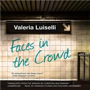 Faces in the Crowd by Luiselli, Valeria; MacSweeney, Christina; Duran, Armando; Hernandez, Roxanne, 9781483017983