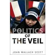The Politics of the Veil,Scott, Joan Wallach,9780691147987