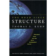 The Road Since Structure by Kuhn, Thomas S., 9780226457994