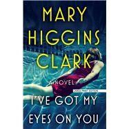 I've Got My Eyes on You by Clark, Mary Higgins, 9781432848002