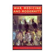 War, Medicine and Modernity,Cooter, Roger; Sturdy, Steve;...,9780750918015