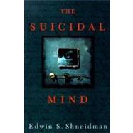 The Suicidal Mind,Shneidman, Edwin S.,9780195118018